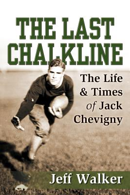 The Last Chalkline: The Life & Times of Jack Chevigny - Walker, Jeff