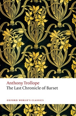 The Last Chronicle of Barset: The Chronicles of Barsetshire - Trollope, Anthony, and Small, Helen (Editor)