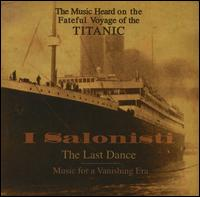 The Last Dance: Music for a Vanishing Era (The Music Heard on the Fateful Voyage of the Titanic) - I Salonisti