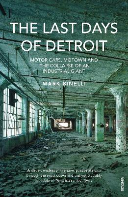 The Last Days of Detroit: Motor Cars, Motown and the Collapse of an Industrial Giant - Binelli, Mark