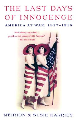 The Last Days of Innocence: America at War, 1917-1918 - Harries, Meirion, and Harries, Susie