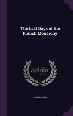 The Last Days of the French Monarchy - Belloc, Hilaire