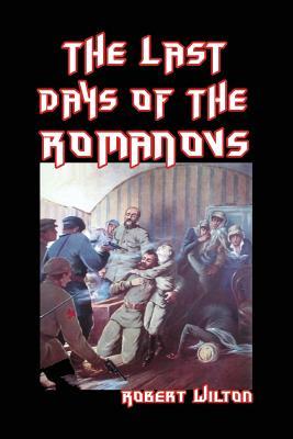 The Last Days of the Romanovs - Wilton, Robert