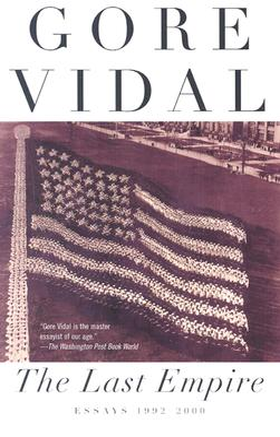 The Last Empire: Essays 1992-2000 - Vidal, Gore