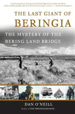 The Last Giant of Beringia: The Mystery of the Bering Land Bridge - O'Neill, Dan