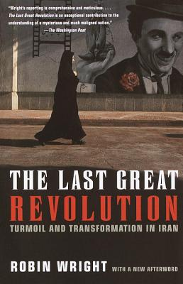 The Last Great Revolution: Turmoil and Transformation in Iran - Wright, Robin