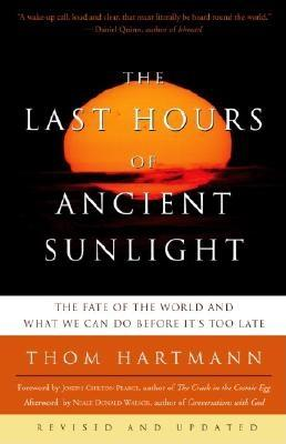 The Last Hours of Ancient Sunlight: Revised and Updated Third Edition: The Fate of the World and What We Can Do Before It's Too Late - Hartmann, Thom, and Walsch, Neale Donald (Afterword by)