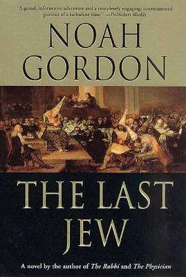 The Last Jew: A Novel of the Spanish Inquisition - Gordon, Noah