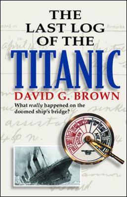 The Last Log of the Titanic - Brown, David G