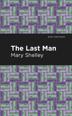 The Last Man - Shelley, Mary Wollstonecraft, and Editions, Mint (Contributions by)