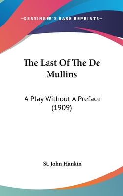 The Last of the de Mullins: A Play Without a Preface (1909) - Hankin, St John