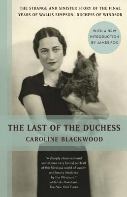 The Last of the Duchess - Blackwood, Caroline, and Fox, James (Introduction by)