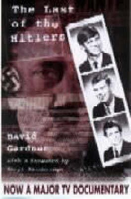 The Last of the Hitlers: The Story of Adolf Hitler's British Nephew and the Amazing Pact to Make Sure His Genes Die Out - Gardner, David