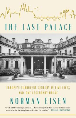 The Last Palace: Europe's Turbulent Century in Five Lives and One Legendary House - Eisen, Norman