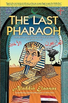 The Last Pharaoh: Mubarak and the Uncertain Future of Egypt in the Obama Age - Elaasar, Aladdin