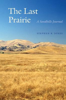 The Last Prairie: A Sandhills Journal - Jones, Stephen R