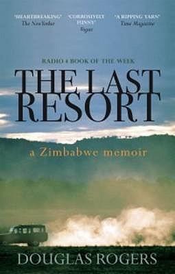 The Last Resort: A Memoir of Zimbabwe - Rogers, Douglas