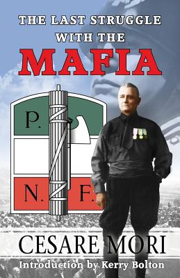 The Last Struggle with the Mafia - Mori, Cesare, and Bolton, Kerry (Introduction by)