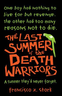 The Last Summer of the Death Warriors - Stork, Francisco X.
