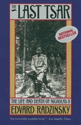 The Last Tsar: The Life and Death of Nicholas II - Radzinsky, Edvard