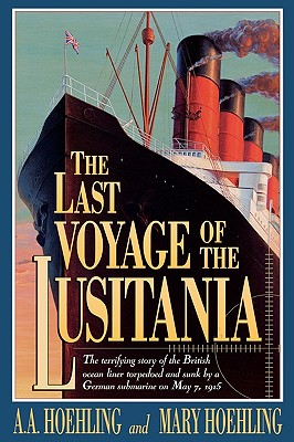 The Last Voyage of the Lusitania - Hoehling, A a, and Hoehling, Mary