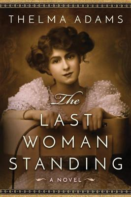 The Last Woman Standing: A Novel - Adams, Thelma