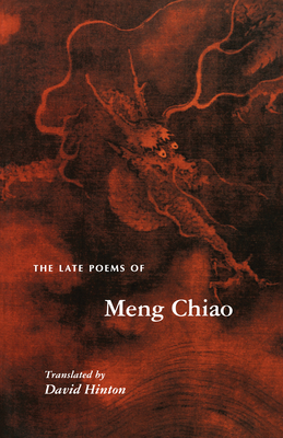 The Late Poems of Meng Chiao - Chiao, Meng, and Hinton, David (Translated by)