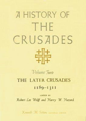 The Later Crusades, 1189-1311 - Setton, Kenneth M (Editor)