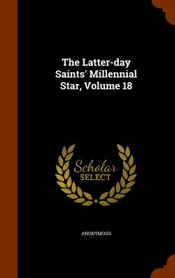 The Latter-Day Saints' Millennial Star, Volume 18 - Anonymous