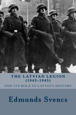 The Latvian Legion (1943-1945) - Svencs, Edmunds