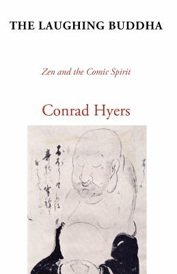 The Laughing Buddha: Zen and the Comic Spirit - Hyers, Conrad, Th.M., Ph.D.
