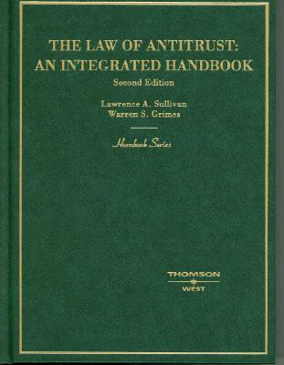The Law of Antitrust: An Integrated Handbook - Sullivan, Lawrence A, and Grimes, Warren S