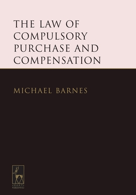 The Law of Compulsory Purchase and Compensation - Barnes, Michael, Dr.