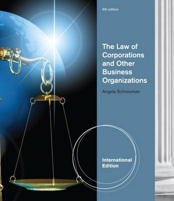 The Law of Corporations and Other Business Organizations - Schneeman, Angela