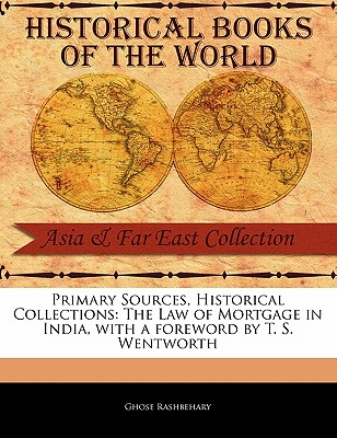 The Law of Mortgage in India - Rashbehary, Ghose, and Wentworth, T S (Foreword by)