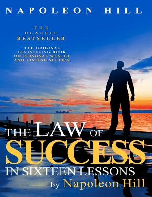 The Law of Success in Sixteen Lessons by Napoleon Hill - Hill, Napoleon