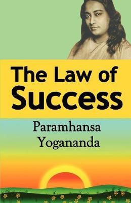 The Law of Success: Using the Power of Spirit to Create Health, Prosperity, and Happiness - Yogananda, Paramahansa