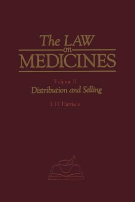 The Law on Medicines: Volume 3 Distribution and Selling - Harrison, H S