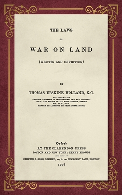 The Laws of War on Land (Written and Unwritten) - Holland, Thomas Erskine, Sir