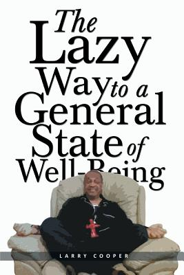 The Lazy Way to a General State of Well-Being - Cooper, Larry