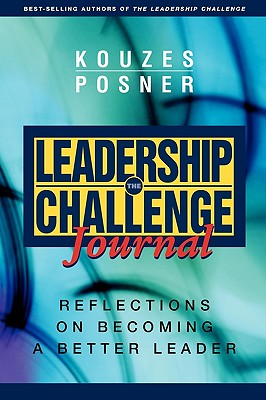 The Leadership Challenge Journal: Reflections on Becoming a Better Leader - Kouzes, James M, and Posner, Barry Z, Ph.D.