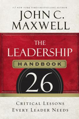 The Leadership Handbook: 26 Critical Lessons Every Leader Needs - Maxwell, John C