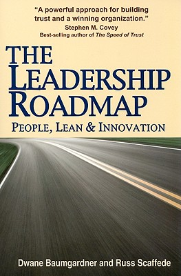 The Leadership Roadmap: People, Lean and Innovation - Baumgardner, Dwane, and Scaffede, Russ
