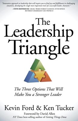 The Leadership Triangle: The Three Options That Will Make You a Stronger Leader - Ford, Kevin, and Tucker, Ken, and Allen, David (Foreword by)