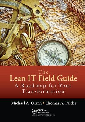 The Lean IT Field Guide: A Roadmap for Your Transformation - Orzen, Michael A.