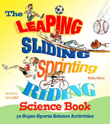 The Leaping, Sliding, Sprinting, Riding Science Book: 50 Super Sports Science Activities - Mercer, Bobby