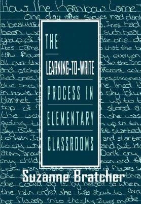 The Learning-To-Write Process in Elementary Classrooms - Bratcher, Suzanne
