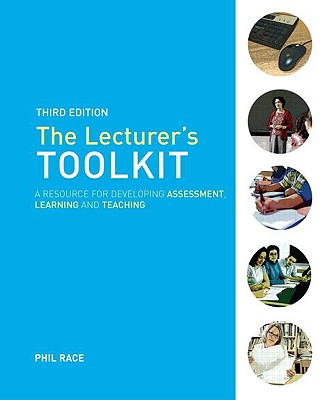 The Lecturer's Toolkit: A Resource for Developing Assessment, Learning and Teaching - Race, Phil, Professor