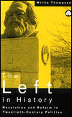 The Left in History: Revolution and Reform in Twentieth-Century Politics - Thompson, Willie