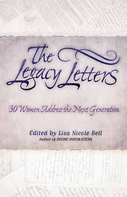 The Legacy Letters: 30 Women Address the Next Generation - Bell, Lisa Nicole (Editor)
